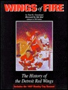 Wings of Fire: The History of the Detroit Red Wings