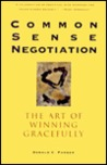 Common Sense Negotiation: The Art of Winning Gracefully
