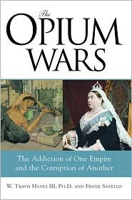 The Opium Wars: The Addiction of One Empire and the Corruption of Another