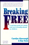 Breaking Free: A Self-Help Guide for Adults Who Were Sexually Abused as Children