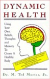 Dynamic Health: Using Your Own Beliefs, Thoughts and Memory To Create A Healthy Body