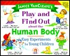 Janice VanCleave's Play and Find Out about the Human Body: Easy Experiments for Young Children