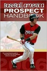 Baseball America Prospect Handbook: The Comprehensive Guide to Rising Stars from the Definitive Source on Prospects