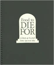 Food to Die for: A Book of Funeral Food, Tips, and Tales from the Old City Cemetery, Lynchburg, Virginia