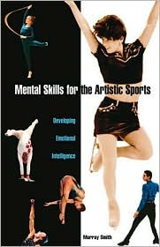 Mental Skills for the Artistic Sports by Murray Smith