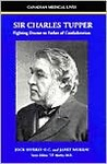 Sir Charles Tupper: Fighting Doctor to Father of Confederation