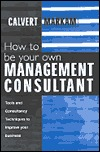 How to Be Your Own Management Consultant: Tools and Techniques to Improve Your Business Through Internal Consulting
