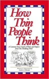 How Thin People Think: A Common Sense Guide of Hints and Helpers from the Thinking Thin!