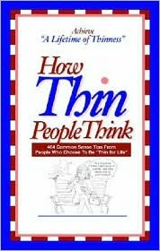 How Thin People Think: 464 Common Sense Tips from People Who Choose to Be Thin for Life