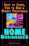 Easy to Start, Fun to Run & Highly Profitable Home Businesses