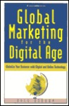Global Marketing for the Digital Age: Globalize Your Business W/ Digital and Online Technology