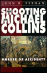 The Shooting of Michael Collins: Murder or Accident?