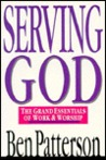 Serving God: The Grand Essentials of Work and Worship