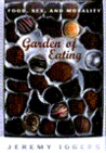 The Garden Of Eating: Food, Sex, And The Hunger For Meaning