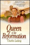 Queen of the Reformation by Charles Ludwig