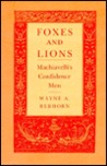 Foxes and Lions: Machiavelli's Confidence Man