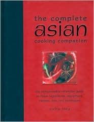 The Complete Asian Cooking Companion: The Indispensable Reference Guide to Asian Ingredients, Equipment, Recipes, Tips, and Techniques