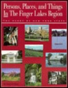 Persons, Places, And Things In The Finger Lakes Region, The Heart Of New York State