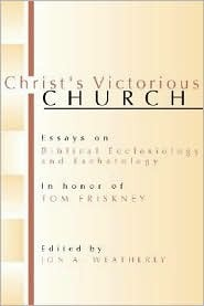 Christ's Victorious Church: Essays on Biblical Ecclesiology and Eschatology in Honor of Jim Friskney