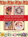 Sam Hawkins Cross Stitch Seasons: Over 150 Designs