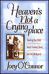 Heaven's Not a Crying Place: Teaching Your Child about Funerals, Death, and the Life Beyond