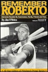 Remember Roberto: Clemente Recalled by Teammates, Family, Friends and Fans