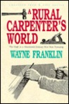 A Rural Carpenter's World: The Craft in a Nineteenth-Century New York Township (American Land and Life Series)