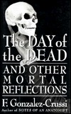 The Day of the Dead: And Other Mortal Reflections
