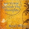 Let Virtue Garnish Thy Thoughts