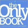The Only Book: The New and Ultimate Compendium of One-of-a-Kind Facts
