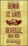 Old Southwest Humor From The St. Louis Reveille, 1844 1850