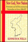 New God, New Nation: Protestants and Self-Reconstruction Nationalism in Korea, 1896-1937