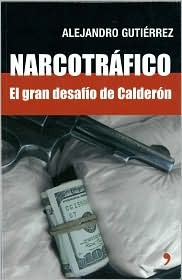 Narcotrafico/ Drug trafficker: El Gran Desafio De Calderon/ the Great Calderon Challenge