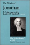 "The Works of Jonathan Edwards, Vol. 13: The ""Miscellanies"", Entry Nos. a-z, aa-zz, 1-500"