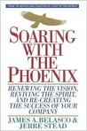 Soaring with the Phoenix: Renewing the Vision, Reviving the Spirit, and Re-Creating the Success of Your Company