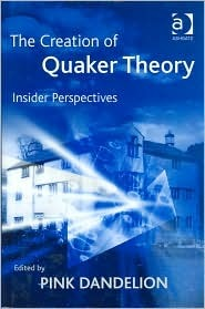 The Creation of Quaker Theory: Insider Perspectives