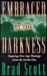 Embraced by the Darkness: Exposing New-Age Theology from the Inside Out