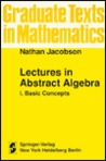 Lectures in Abstract Algebra I: Basic Concepts