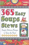 365 Easy Soups & Stews: Simple, Delicious Recipes To Warm The Heart