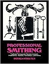 Professional Smithing: Traditional Techniques for Decorative Ironwork, Whitesmithing, Hardware, Toolmaking, and Locksmithing