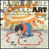 Razzle Dazzle Doodle Art: Creative Play for You and Your Young Child