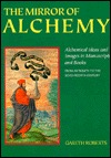 The Mirror of Alchemy: Alchemical Ideas and Images in Manuscripts and Books: From Antiquity to the Seventeenth Century