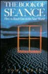 The Book Of Seance: How To Reach Out To The Next World