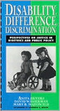 Disability, Difference, Discrimination: Perspectives on Justice in Bioethics and Public Policy