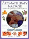 Aromatherapy Massage: Essential Oils Explained for Health and Pleasure [With DVD]