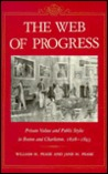 The Web of Progress: Private Values and Public Styles in Boston and Charleston, 1828-1843
