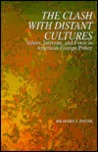 The Clash With Distant Cultures: Values, Interests, And Force In American Foreign Policy