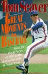 Great Moments in Baseball: From the World Series of 1903 to the Modern Records of Nolan Ryan