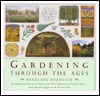 Gardening Through The Ages:  An Illustrated History Of Plants And Their Influence On Garden Styles From Ancient Egypt To The Present Day