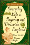 The Writer's Guide to Everyday Life in Regency and Victorian ... by Kristine Hughes